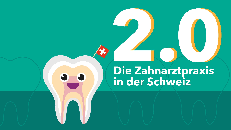 Die Zahnarztpraxis in der Schweiz 2.0